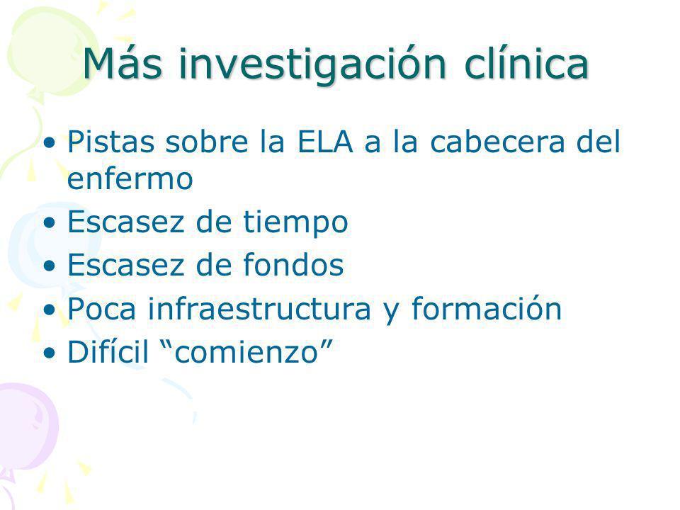 Más investigación clínica Pistas sobre la ELA a la cabecera del enfermo Escasez de tiempo Escasez de fondos Poca infraestructura y formación Difícil c