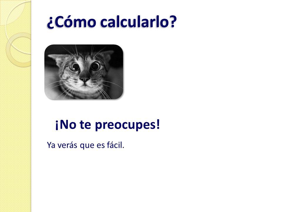 ¿Cómo calcularlo? ¡No te preocupes! Ya verás que es fácil.