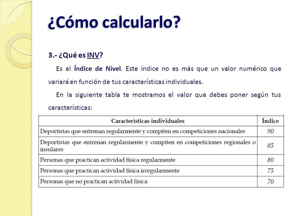 ¿Cómo calcularlo? 3.- ¿Qué es INV? Es el Índice de Nivel. Este índice no es más que un valor numérico que variará en función de tus características in