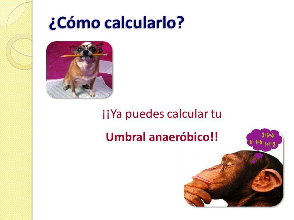 ¿Cómo calcularlo? ¡¡Ya puedes calcular tu Umbral anaeróbico!!