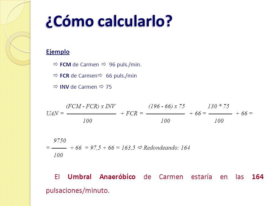 ¿Cómo calcularlo? Ejemplo FCM de Carmen 96 puls./min. FCR de Carmen 66 puls./min INV de Carmen 75 (FCM - FCR) x INV (196 - 66) x 75 130 * 75 UAN = + F