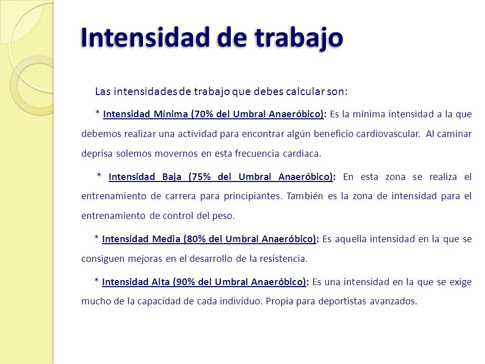 Intensidad de trabajo Las intensidades de trabajo que debes calcular son: * Intensidad Mínima (70% del Umbral Anaeróbico): Es la mínima intensidad a l