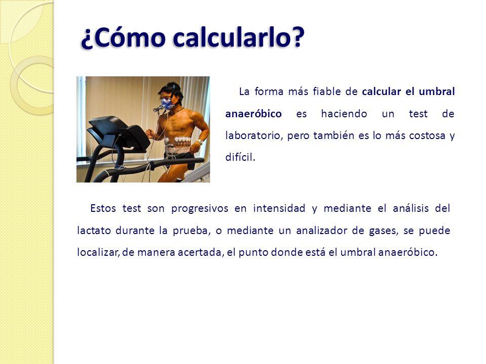 ¿Cómo calcularlo? La forma más fiable de calcular el umbral anaeróbico es haciendo un test de laboratorio, pero también es lo más costosa y difícil. E