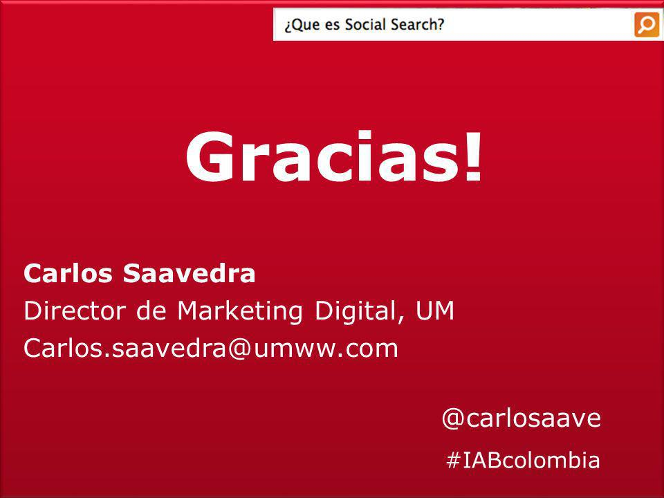 Gracias! Carlos Saavedra Director de Marketing Digital, UM Carlos.saavedra@umww.com @carlosaave #IABcolombia