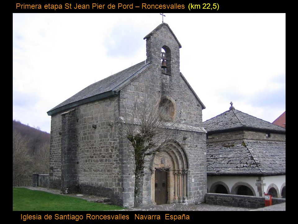 Primera etapa St Jean Pier de Pord – Roncesvalles (km 22,5) Iglesia de Santiago Roncesvalles Navarra España