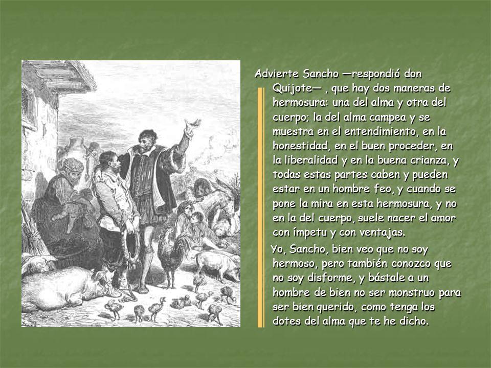 Mal cristiano eres Sancho dijo, oyendo esto, don Quijote, porque nunca olvidas la injuria que una vez te han hecho; pues sábete que es de pechos noble