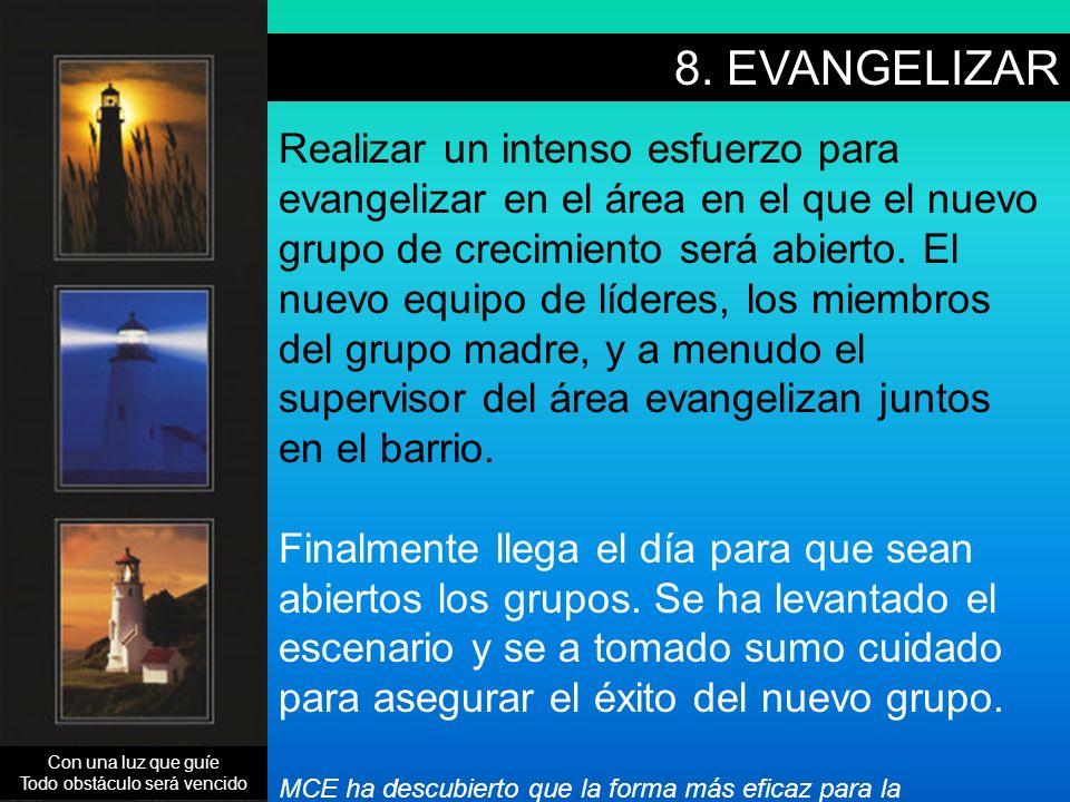 8. EVANGELIZAR Realizar un intenso esfuerzo para evangelizar en el área en el que el nuevo grupo de crecimiento será abierto. El nuevo equipo de líder