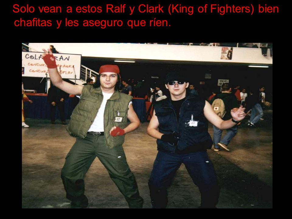 Solo vean a estos Ralf y Clark (King of Fighters) bien chafitas y les aseguro que ríen.