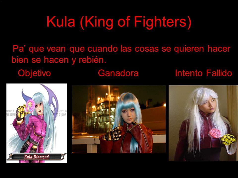 Kula (King of Fighters) Pa que vean que cuando las cosas se quieren hacer bien se hacen y rebién.