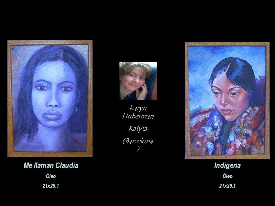 Karyn Huberman -Katyta- (Barcelona ) Me llaman Claudia Óleo 21x29.1 Indígena Óleo 21x29.1
