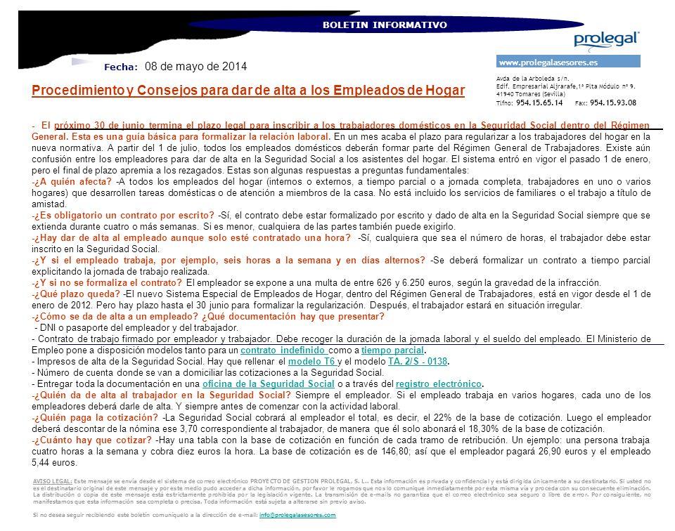 Fecha: 08 de mayo de 2014 BOLETIN INFORMATIVO - El próximo 30 de junio termina el plazo legal para inscribir a los trabajadores domésticos en la Seguridad Social dentro del Régimen General.
