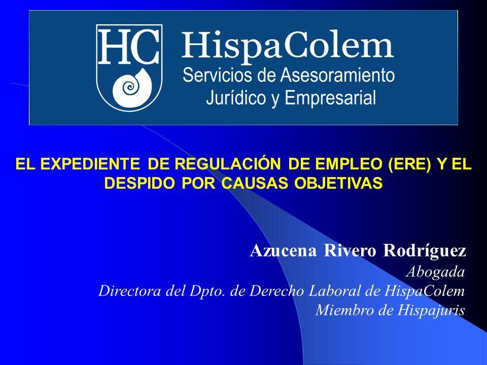 Azucena Rivero Rodríguez Abogada Directora del Dpto. de Derecho Laboral de HispaColem Miembro de Hispajuris EL EXPEDIENTE DE REGULACIÓN DE EMPLEO (ERE