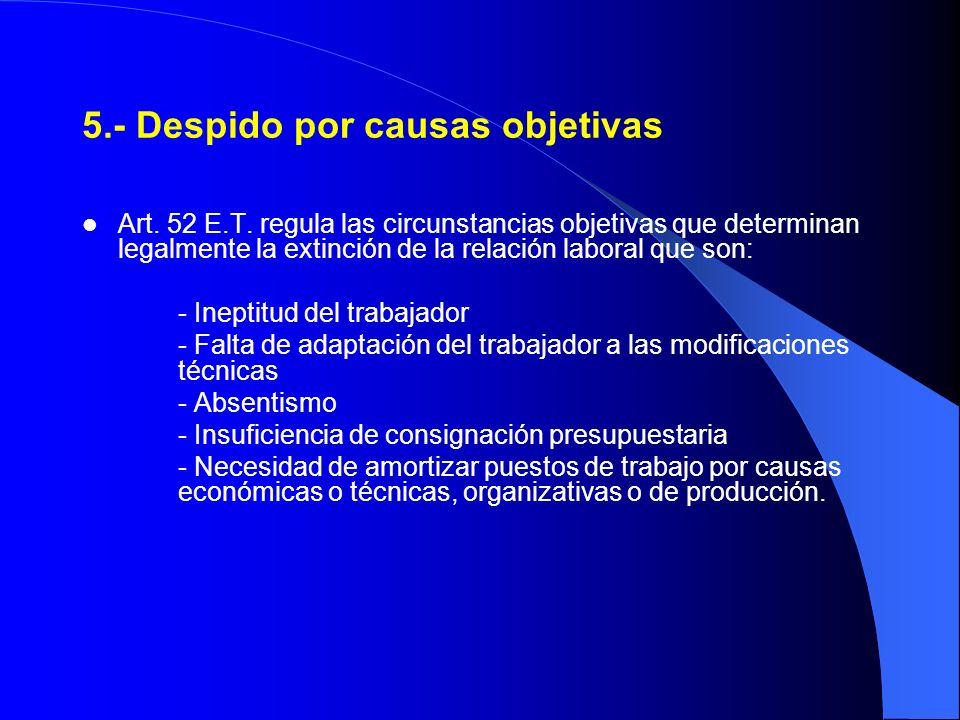 5.- Despido por causas objetivas Art. 52 E.T. regula las circunstancias objetivas que determinan legalmente la extinción de la relación laboral que so