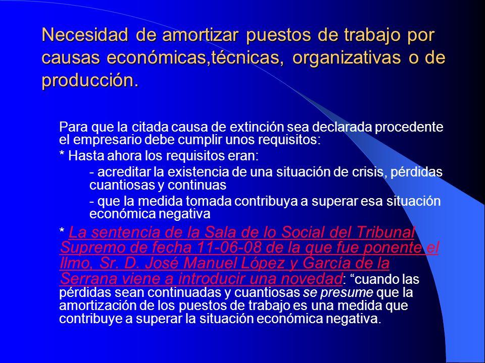 Necesidad de amortizar puestos de trabajo por causas económicas,técnicas, organizativas o de producción. Para que la citada causa de extinción sea dec