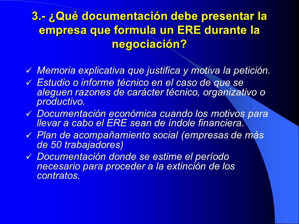 3.- ¿Qué documentación debe presentar la empresa que formula un ERE durante la negociación? Memoria explicativa que justifica y motiva la petición. Es
