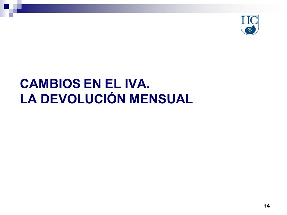 14 CAMBIOS EN EL IVA. LA DEVOLUCIÓN MENSUAL