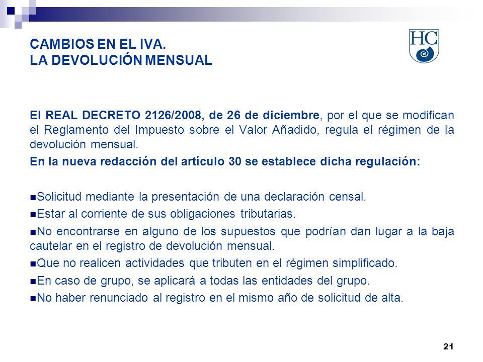 21 CAMBIOS EN EL IVA. LA DEVOLUCIÓN MENSUAL El REAL DECRETO 2126/2008, de 26 de diciembre, por el que se modifican el Reglamento del Impuesto sobre el