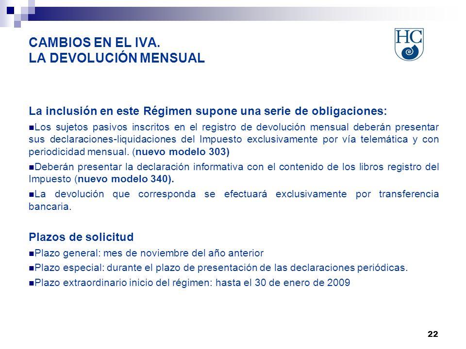 22 CAMBIOS EN EL IVA. LA DEVOLUCIÓN MENSUAL La inclusión en este Régimen supone una serie de obligaciones: Los sujetos pasivos inscritos en el registr