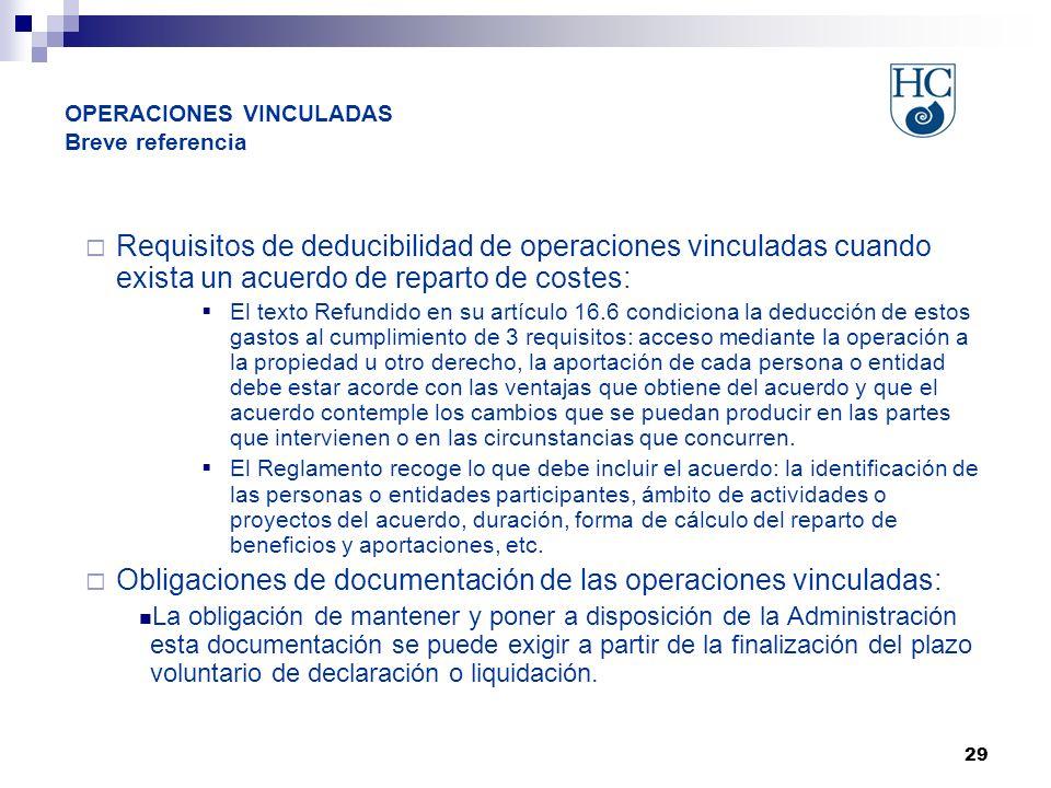 29 OPERACIONES VINCULADAS Breve referencia Requisitos de deducibilidad de operaciones vinculadas cuando exista un acuerdo de reparto de costes: El tex