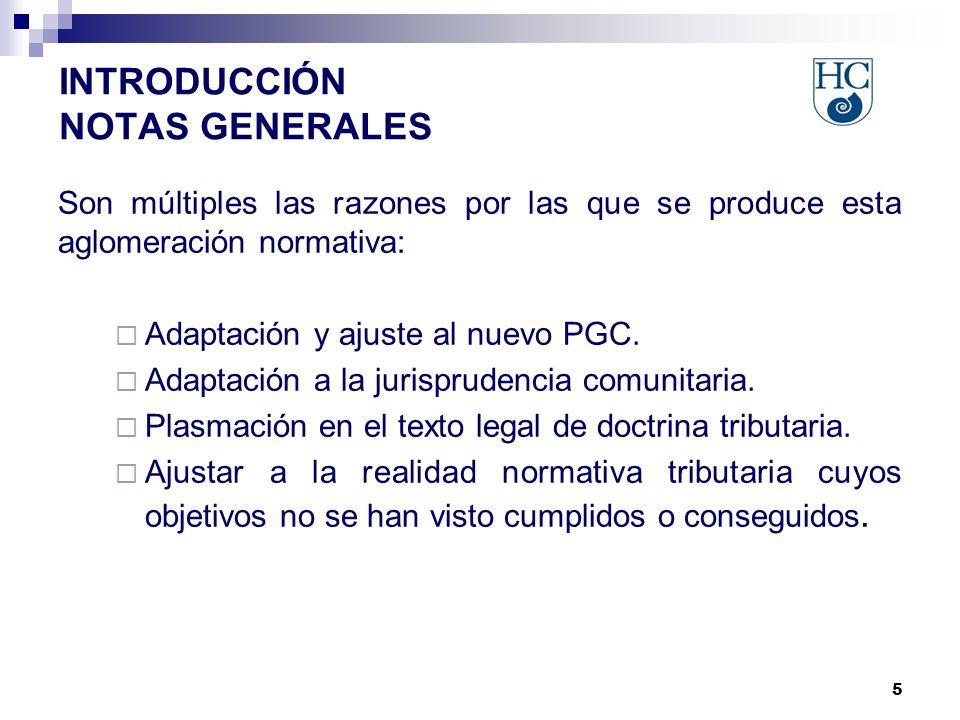 5 INTRODUCCIÓN NOTAS GENERALES Son múltiples las razones por las que se produce esta aglomeración normativa: Adaptación y ajuste al nuevo PGC.