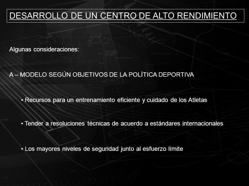 DESARROLLO DE UN CENTRO DE ALTO RENDIMIENTO Algunas consideraciones: A – MODELO SEGÚN OBJETIVOS DE LA POLÍTICA DEPORTIVA Recursos para un entrenamient