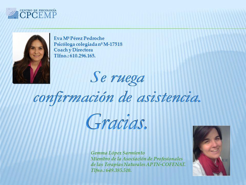 Eva Mª Pérez Pedroche Psicóloga colegiada nº M-17518 Coach y Directora Tlfno.: 610.296.165. Gemma López Sarmiento Miembro de la Asociación de Profesio