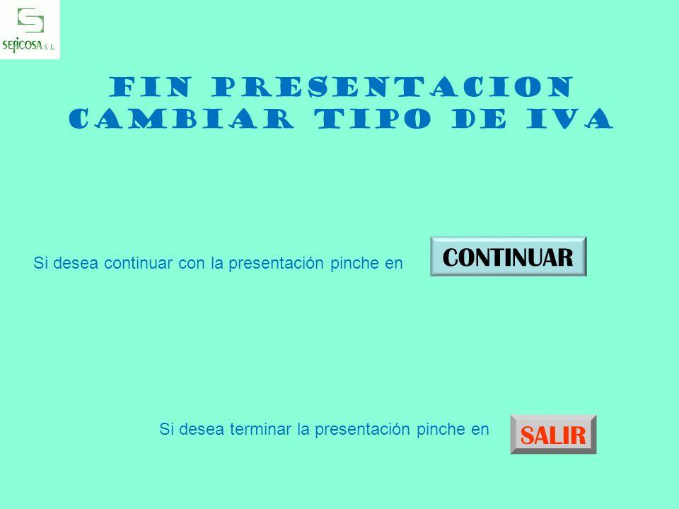 FIN PRESENTACION CAMBIAR TIPO DE IVA Si desea continuar con la presentación pinche en CONTINUAR Si desea terminar la presentación pinche en SALIR