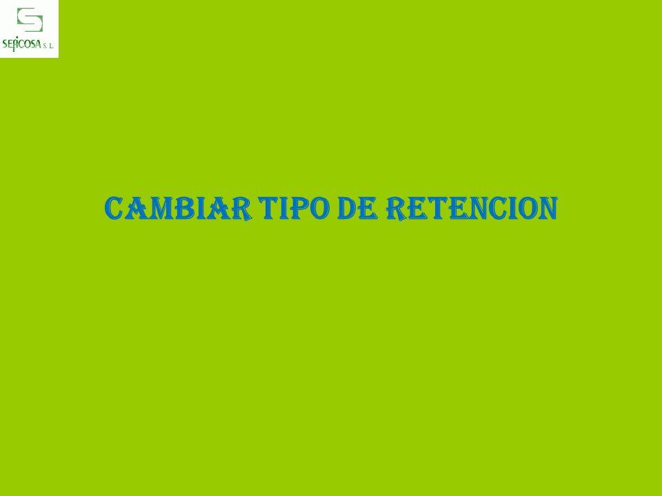 CAMBIAR TIPO DE RETENCION