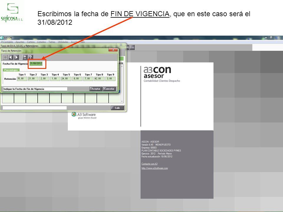 Escribimos la fecha de FIN DE VIGENCIA, que en este caso será el 31/08/2012
