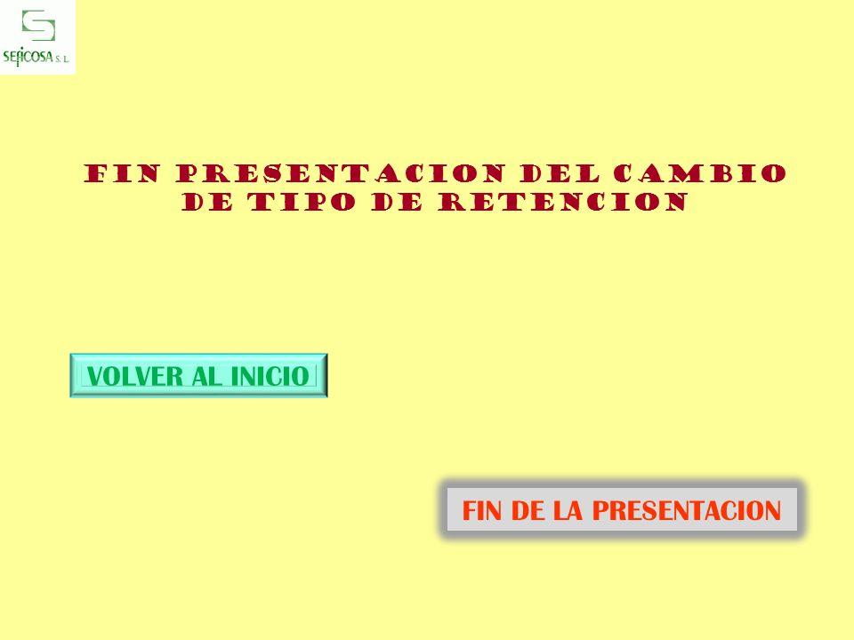 FIN PRESENTACION DEL CAMBIO DE TIPO DE RETENCION VOLVER AL INICIO FIN DE LA PRESENTACION