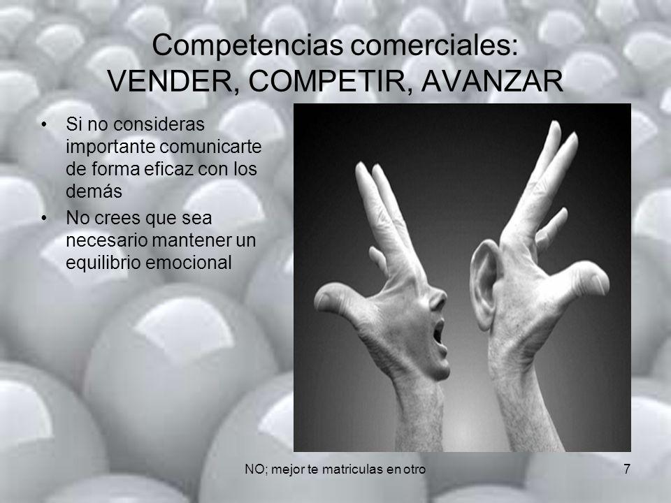 NO; mejor te matriculas en otro8 Competencias comerciales: VENDER, COMPETIR, AVANZAR Dejas poco lugar para la imaginación