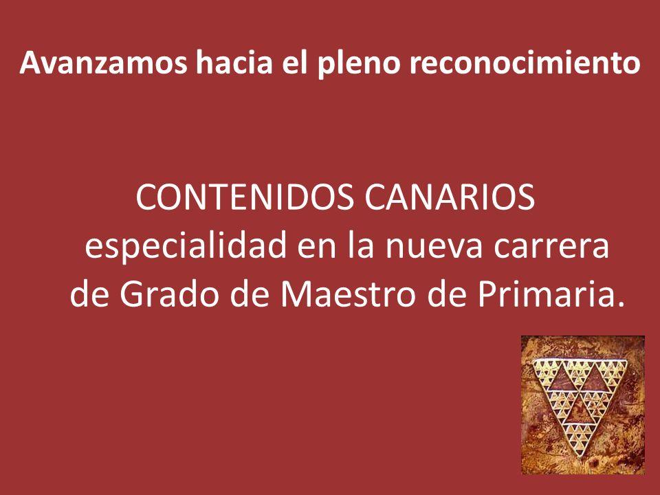 Avanzamos hacia el pleno reconocimiento CONTENIDOS CANARIOS especialidad en la nueva carrera de Grado de Maestro de Primaria.