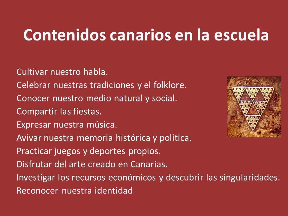 Contenidos canarios en la escuela Cultivar nuestro habla. Celebrar nuestras tradiciones y el folklore. Conocer nuestro medio natural y social. Compart