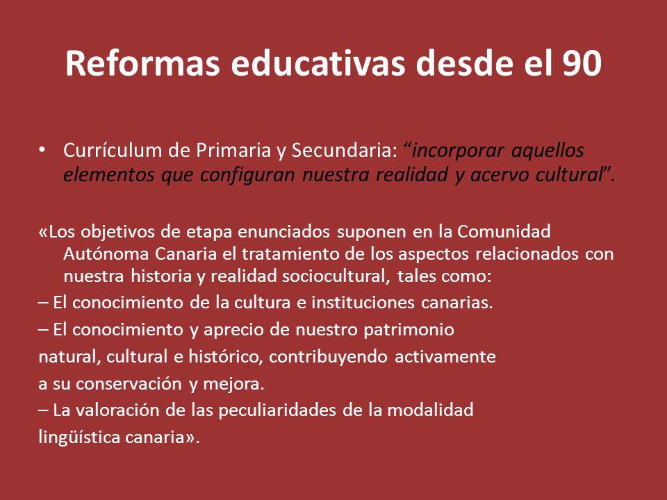 Reformas educativas desde el 90 Currículum de Primaria y Secundaria: incorporar aquellos elementos que configuran nuestra realidad y acervo cultural.