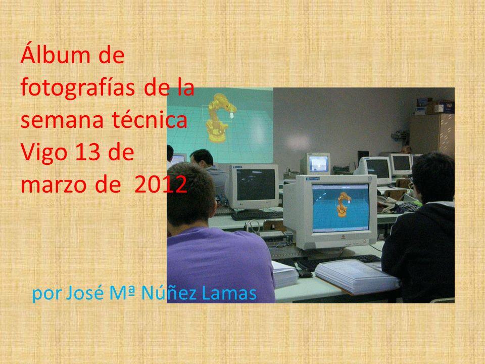 Álbum de fotografías de la semana técnica Vigo 13 de marzo de 2012 por José Mª Núñez Lamas