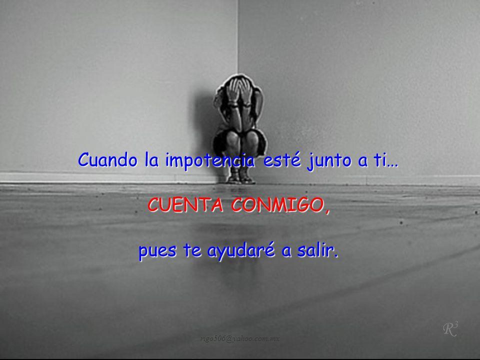 Cuando triste estés y sientas morir… CUENTA CONMIGO, pues jamás te dejaré ir. rigo506@yahoo.com.mx R3R3