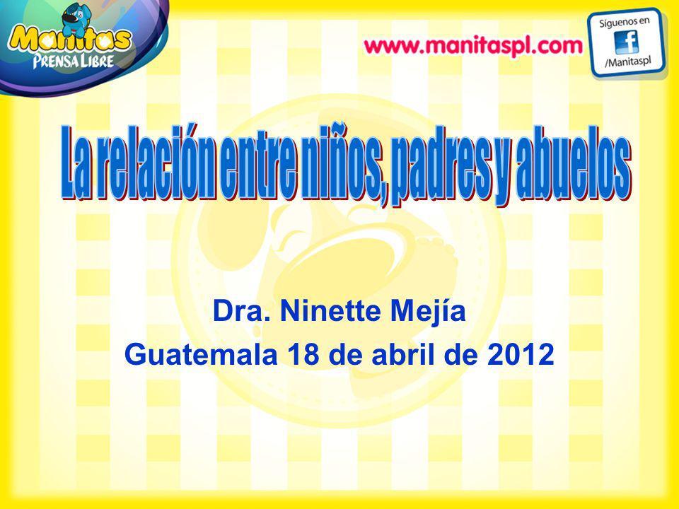 Dra. Ninette Mejía Guatemala 18 de abril de 2012