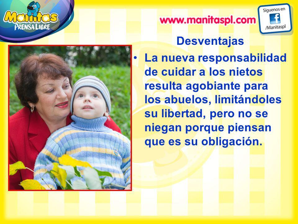 Desventajas La nueva responsabilidad de cuidar a los nietos resulta agobiante para los abuelos, limitándoles su libertad, pero no se niegan porque pie
