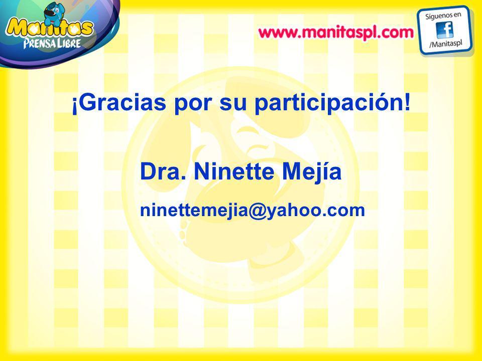 ¡Gracias por su participación! Dra. Ninette Mejía ninettemejia@yahoo.com