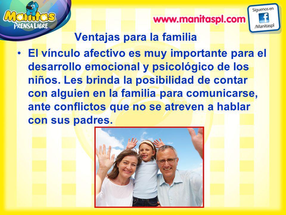 Ventajas para la familia El vínculo afectivo es muy importante para el desarrollo emocional y psicológico de los niños. Les brinda la posibilidad de c