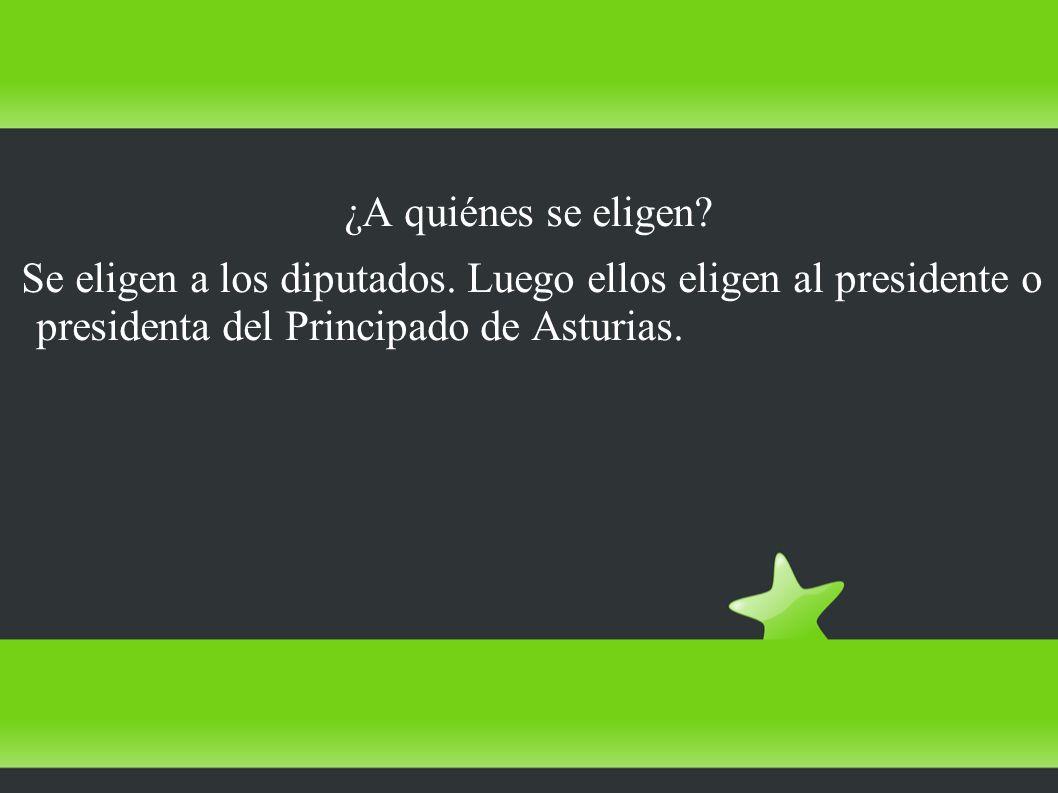 ¿A quiénes se eligen? Se eligen a los diputados. Luego ellos eligen al presidente o presidenta del Principado de Asturias.