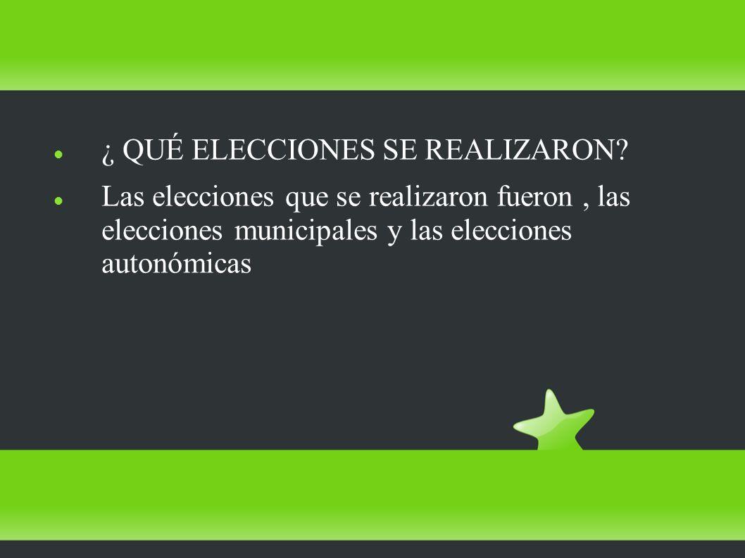 ¿ QUÉ ELECCIONES SE REALIZARON? Las elecciones que se realizaron fueron, las elecciones municipales y las elecciones autonómicas