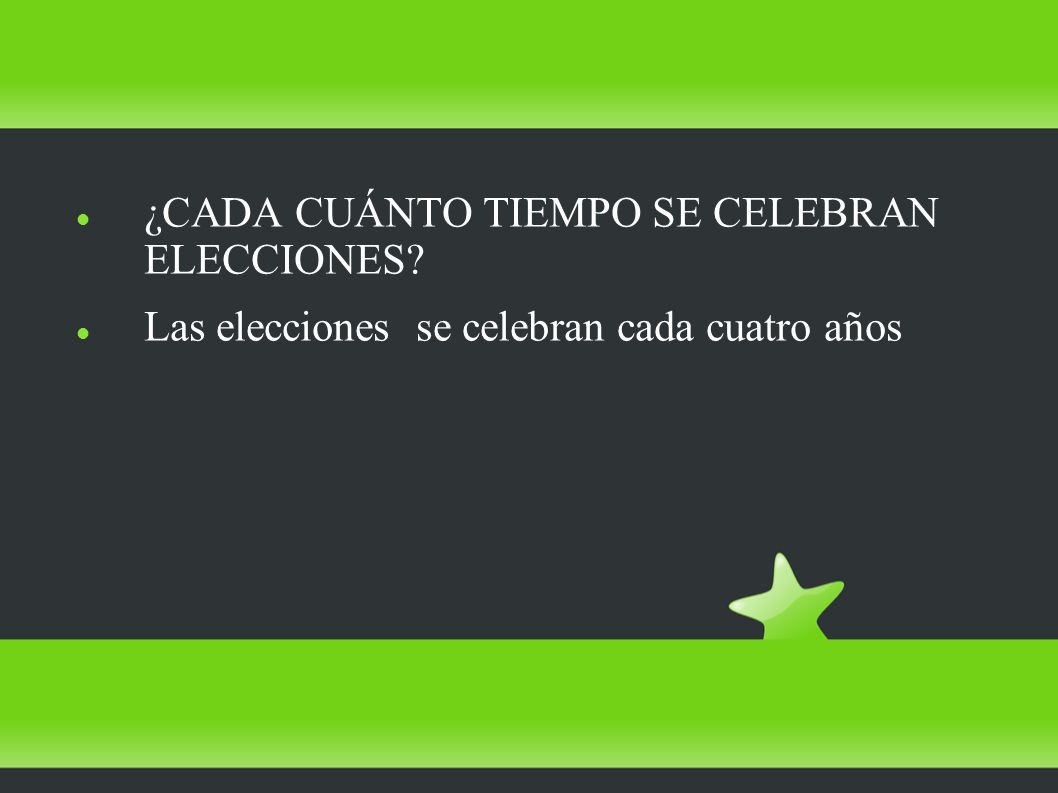 ¿CADA CUÁNTO TIEMPO SE CELEBRAN ELECCIONES Las elecciones se celebran cada cuatro años