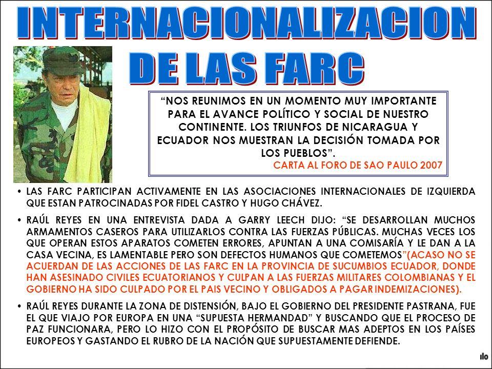 LAS FARC PARTICIPAN ACTIVAMENTE EN LAS ASOCIACIONES INTERNACIONALES DE IZQUIERDA QUE ESTAN PATROCINADAS POR FIDEL CASTRO Y HUGO CHÁVEZ.