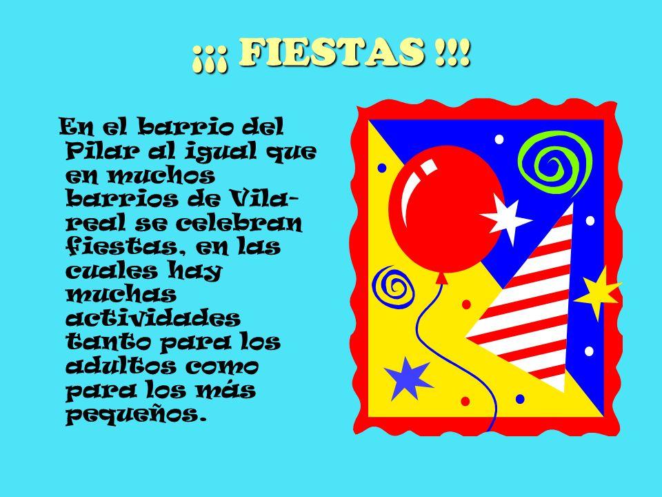 ¡¡¡ FIESTAS !!! En el barrio del Pilar al igual que en muchos barrios de Vila- real se celebran fiestas, en las cuales hay muchas actividades tanto pa