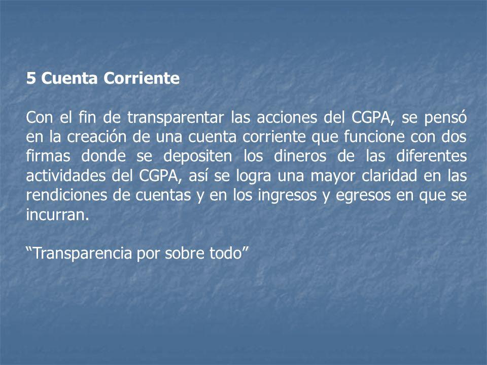 5 Cuenta Corriente Con el fin de transparentar las acciones del CGPA, se pensó en la creación de una cuenta corriente que funcione con dos firmas dond