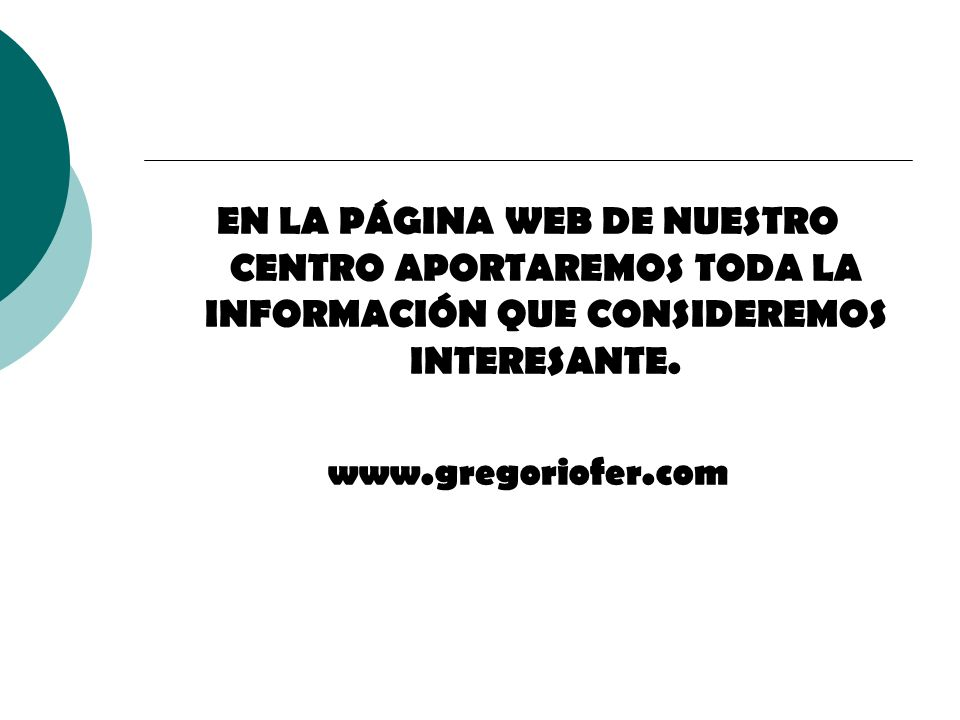 EN LA PÁGINA WEB DE NUESTRO CENTRO APORTAREMOS TODA LA INFORMACIÓN QUE CONSIDEREMOS INTERESANTE. www.gregoriofer.com