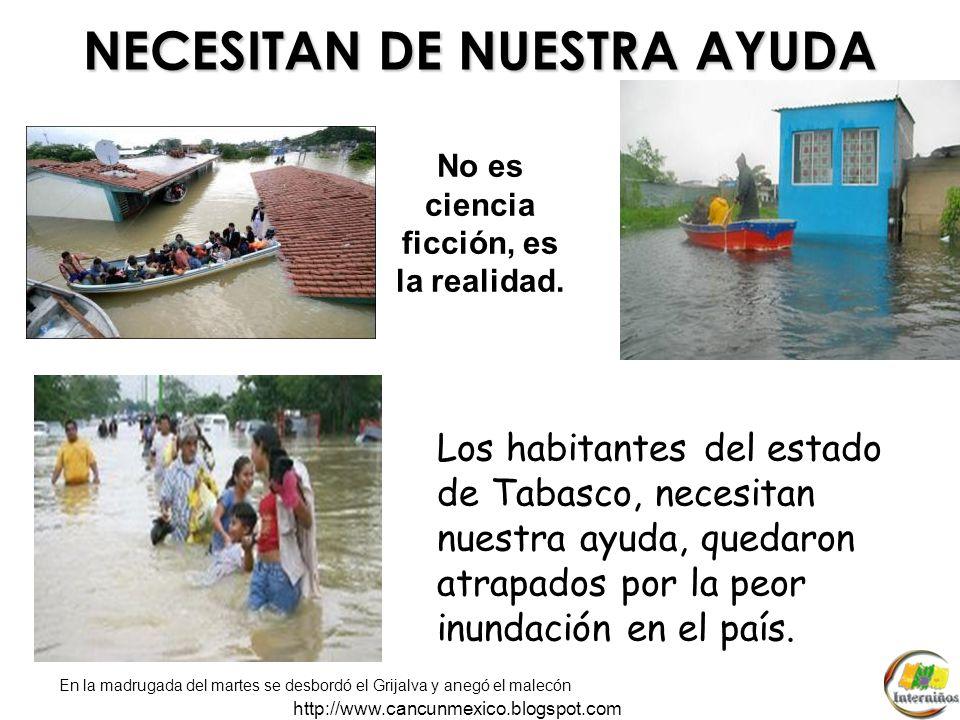 http://www.cancunmexico.blogspot.com A: Mis amigos ¿Haz escuchado las noticias sobre nuestros hermanos de tabasco.? Ellos nos necesitan ahora y despué