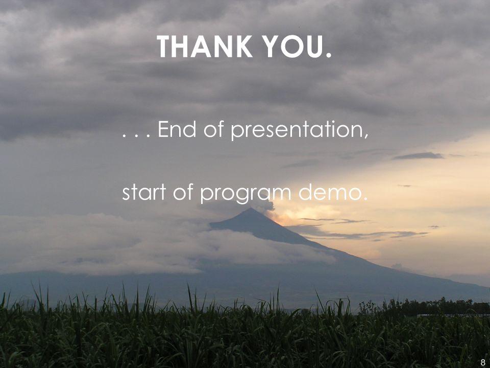 8 THANK YOU.... End of presentation, start of program demo.