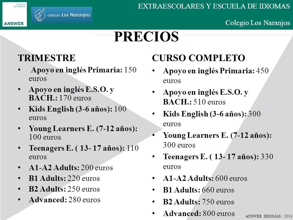 ANSWER IDIOMAS / 2013 EXTRAESCOLARES Y ESCUELA DE IDIOMAS Colegio Los Naranjos HORARIOS Apoyo en inglés y clases Cambridge para Secundaria, Bachillerato y Adultos a partir de las 15.30.